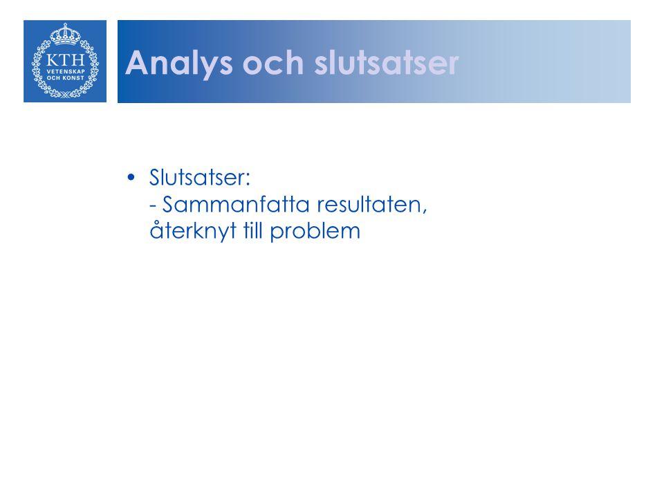 Analys och slutsatser Slutsatser: - Sammanfatta resultaten, återknyt till problem