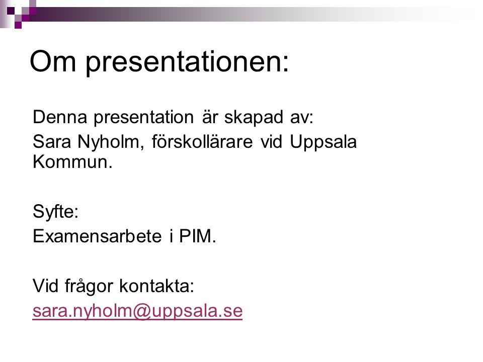 Om presentationen: Sara Nyholm, förskollärare vid Uppsala Kommun.