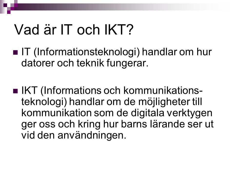 Vad är IT och IKT IT (Informationsteknologi) handlar om hur datorer och teknik fungerar.