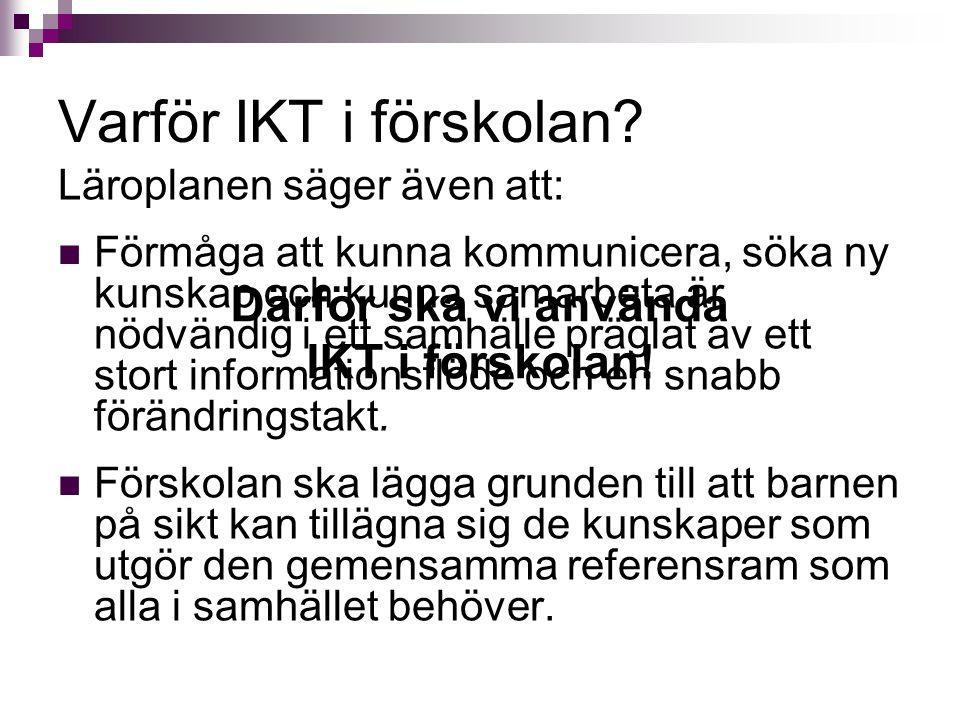 Varför IKT i förskolan Därför ska vi använda IKT i förskolan!