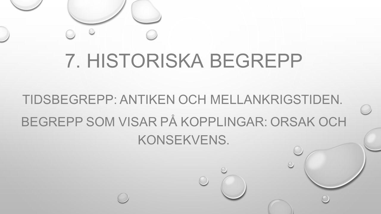 7. Historiska begrepp Tidsbegrepp: antiken och mellankrigstiden.