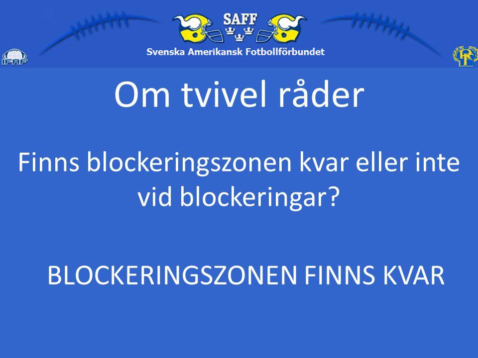 Om tvivel råder Finns blockeringszonen kvar eller inte vid blockeringar.
