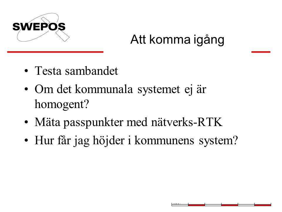 Att komma igång Testa sambandet. Om det kommunala systemet ej är homogent Mäta passpunkter med nätverks-RTK.