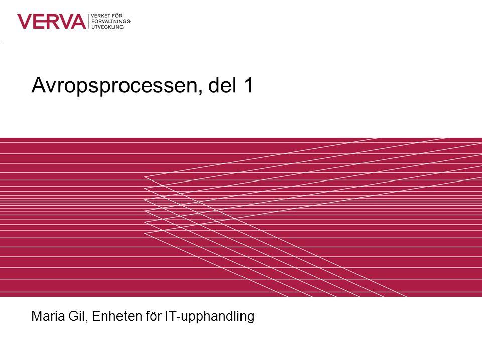 Avropsprocessen, del 1 Maria Gil, Enheten för IT-upphandling