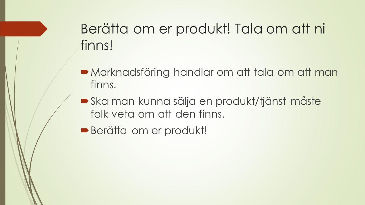 Berätta om er produkt! Tala om att ni finns!