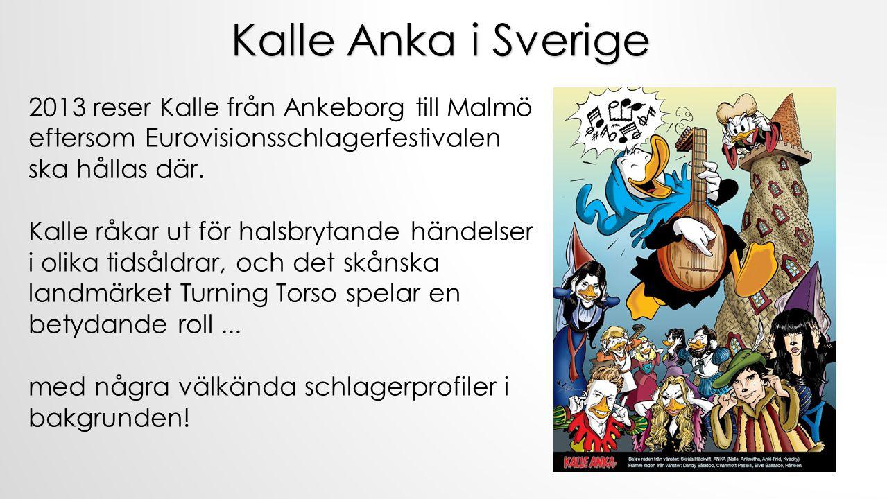 Kalle Anka i Sverige 2013 reser Kalle från Ankeborg till Malmö eftersom Eurovisionsschlagerfestivalen ska hållas där.