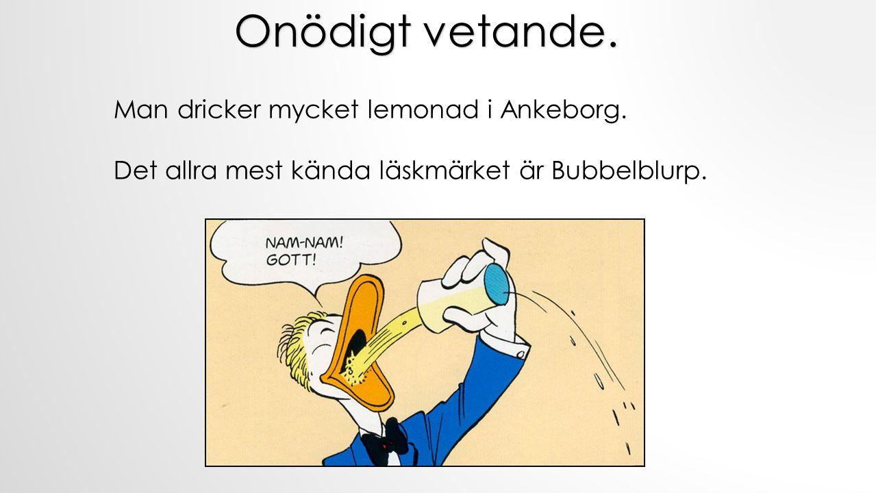 Onödigt vetande. Man dricker mycket lemonad i Ankeborg.