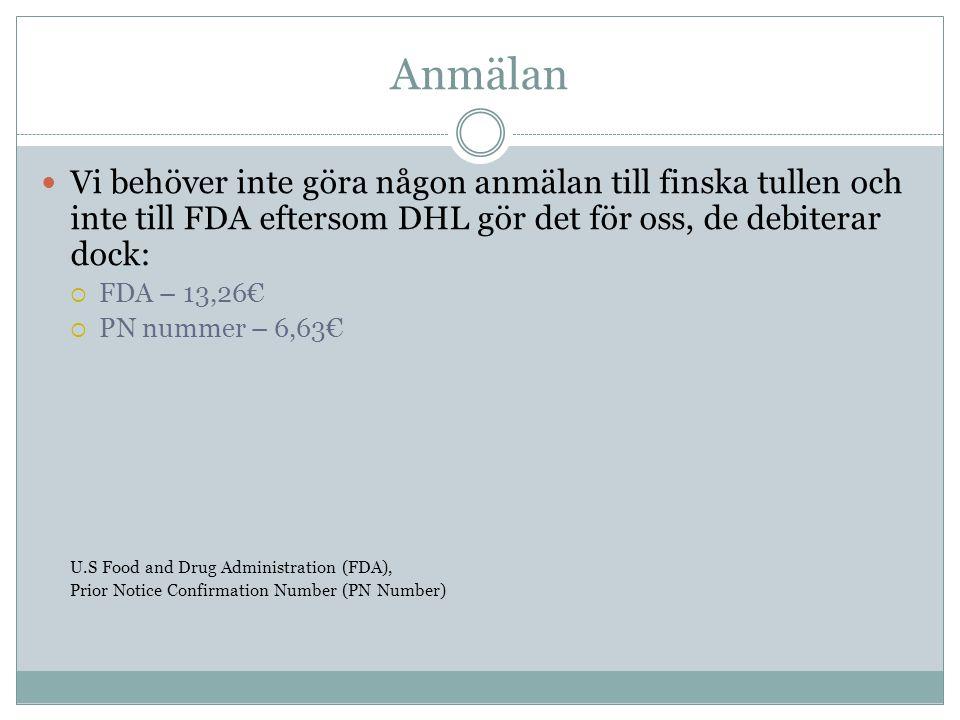 Anmälan Vi behöver inte göra någon anmälan till finska tullen och inte till FDA eftersom DHL gör det för oss, de debiterar dock:
