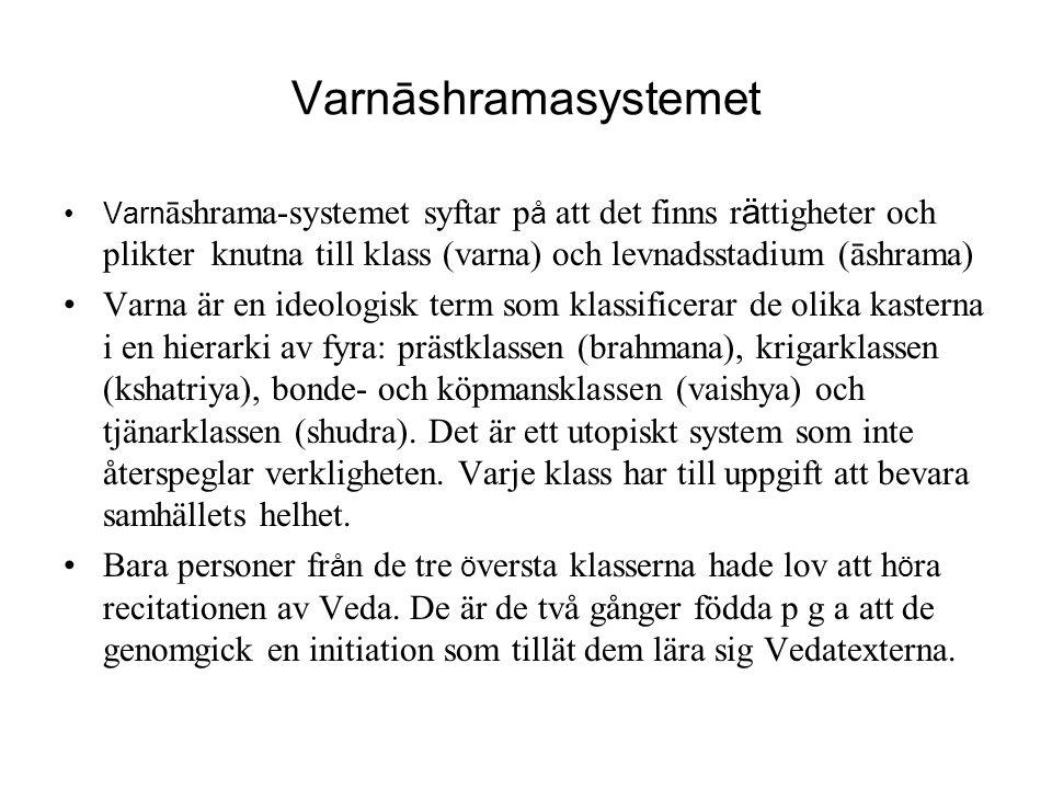 Varnāshramasystemet Varnāshrama-systemet syftar på att det finns rättigheter och plikter knutna till klass (varna) och levnadsstadium (āshrama)
