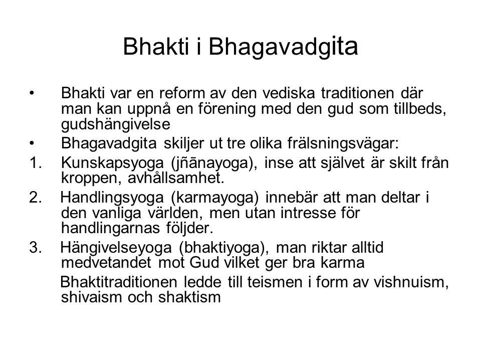 Bhakti i Bhagavadgita Bhakti var en reform av den vediska traditionen där man kan uppnå en förening med den gud som tillbeds, gudshängivelse.