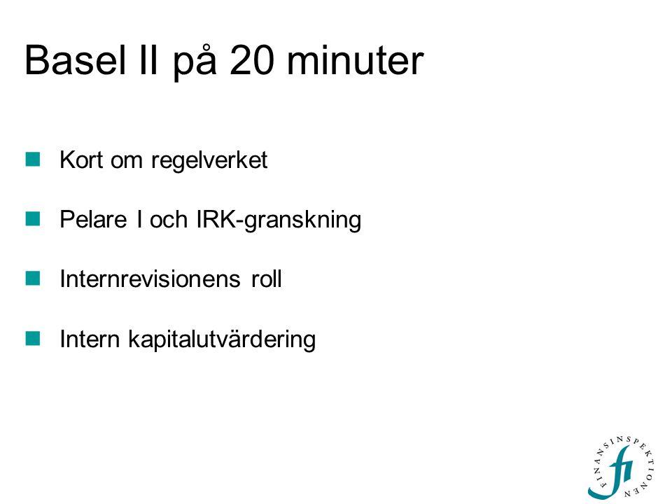Basel II på 20 minuter Kort om regelverket Pelare I och IRK-granskning