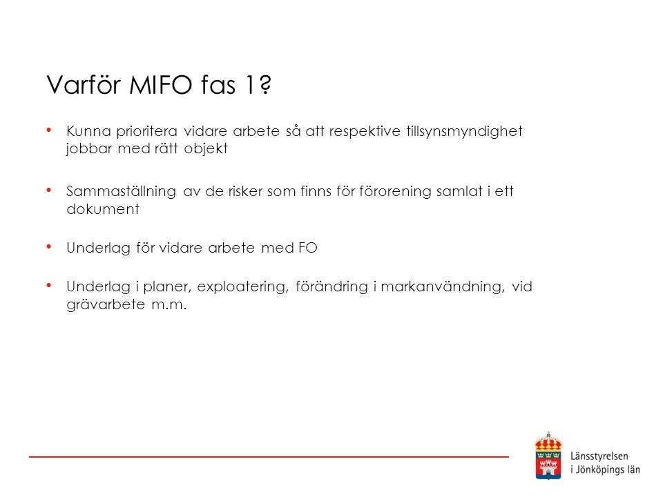 Varför MIFO fas 1 Kunna prioritera vidare arbete så att respektive tillsynsmyndighet jobbar med rätt objekt.