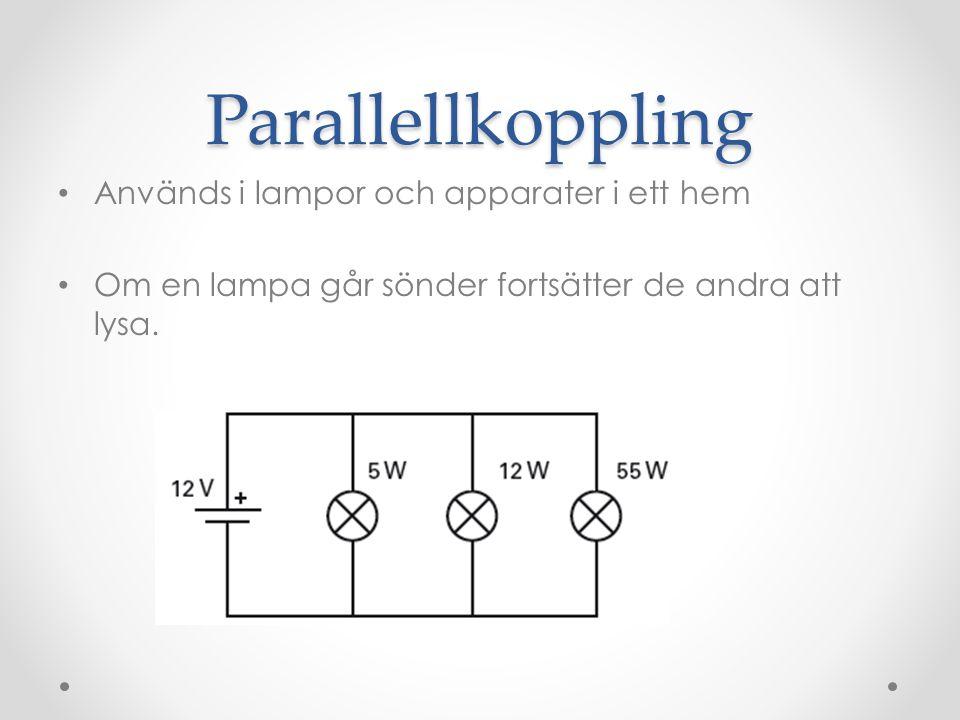 Parallellkoppling Används i lampor och apparater i ett hem
