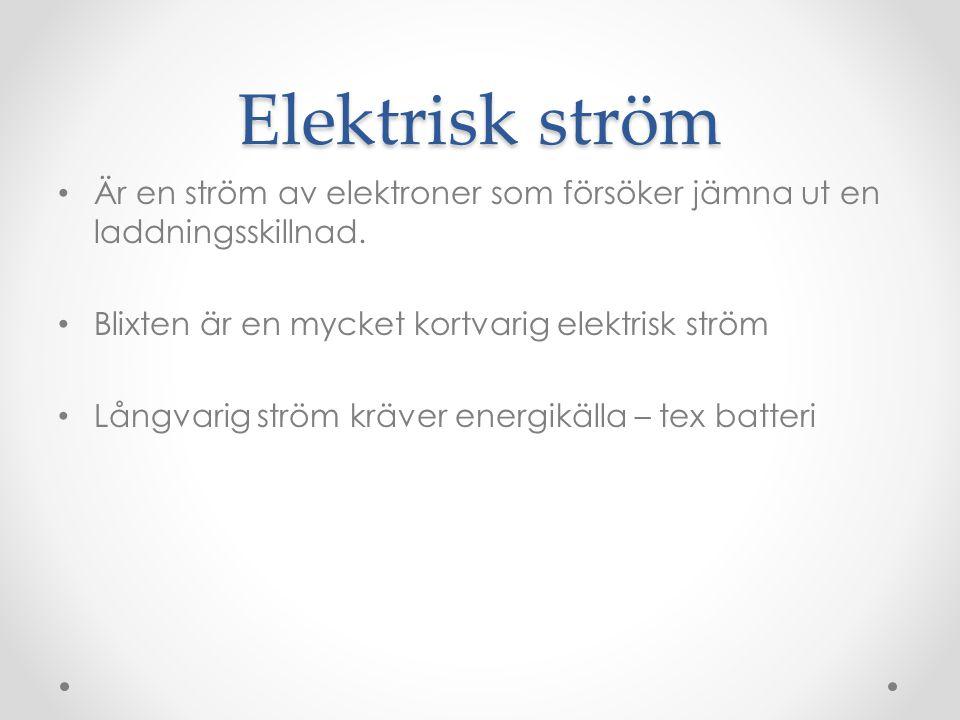 Elektrisk ström Är en ström av elektroner som försöker jämna ut en laddningsskillnad. Blixten är en mycket kortvarig elektrisk ström.