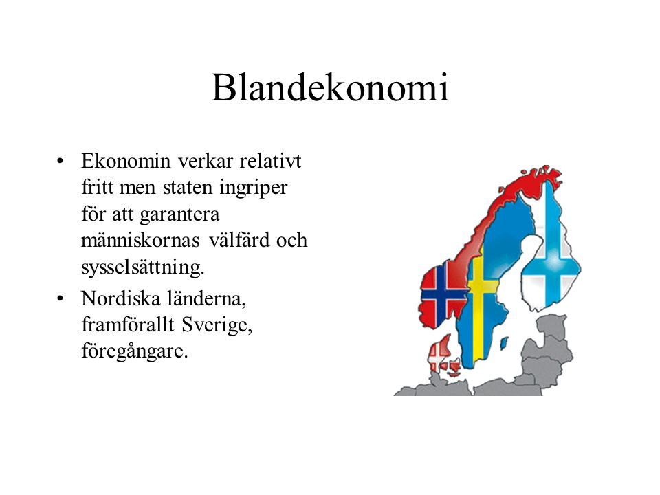 Blandekonomi Ekonomin verkar relativt fritt men staten ingriper för att garantera människornas välfärd och sysselsättning.