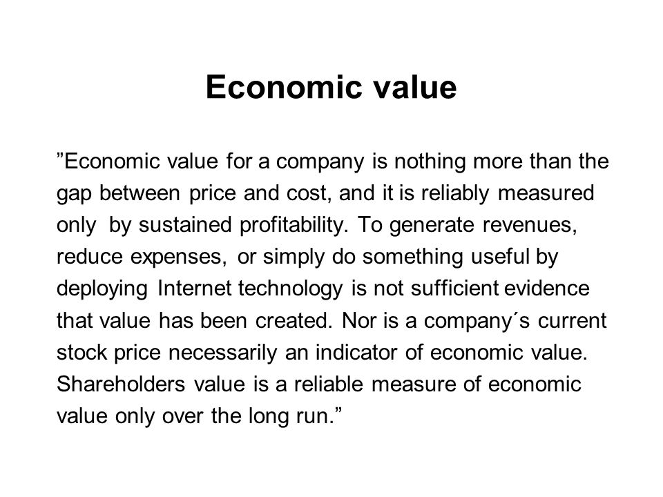 Economic value Economic value for a company is nothing more than the