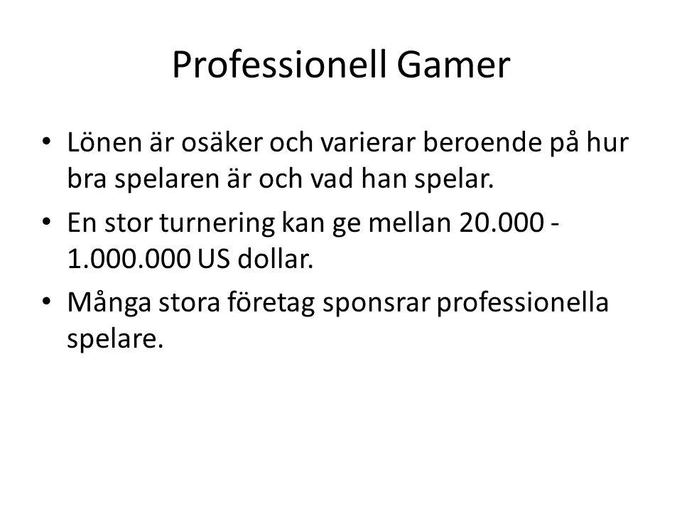 Professionell Gamer Lönen är osäker och varierar beroende på hur bra spelaren är och vad han spelar.