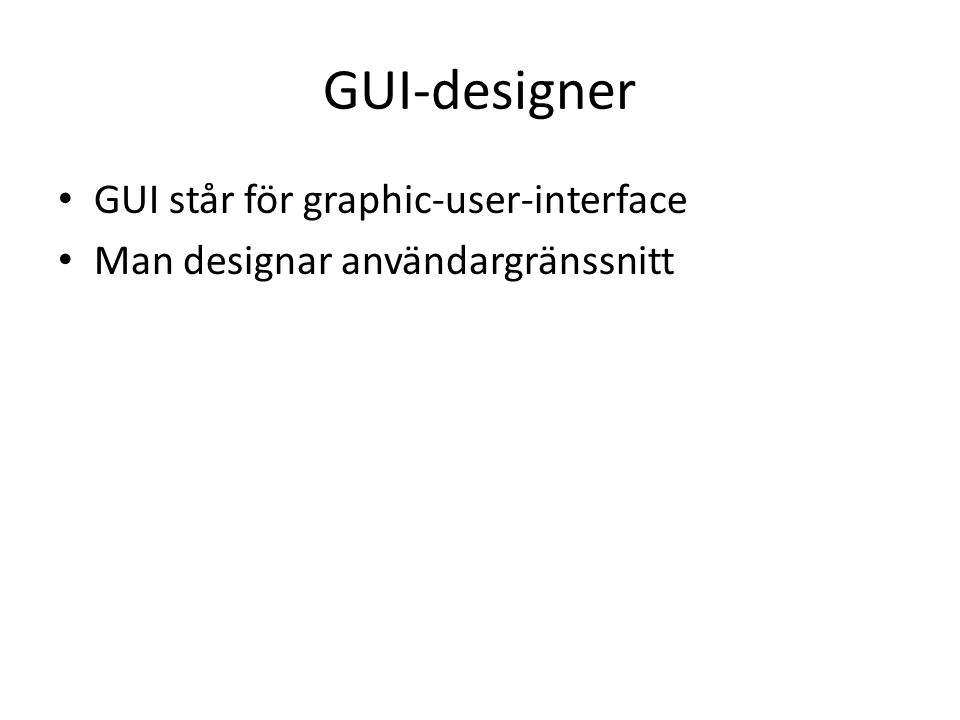 GUI-designer GUI står för graphic-user-interface