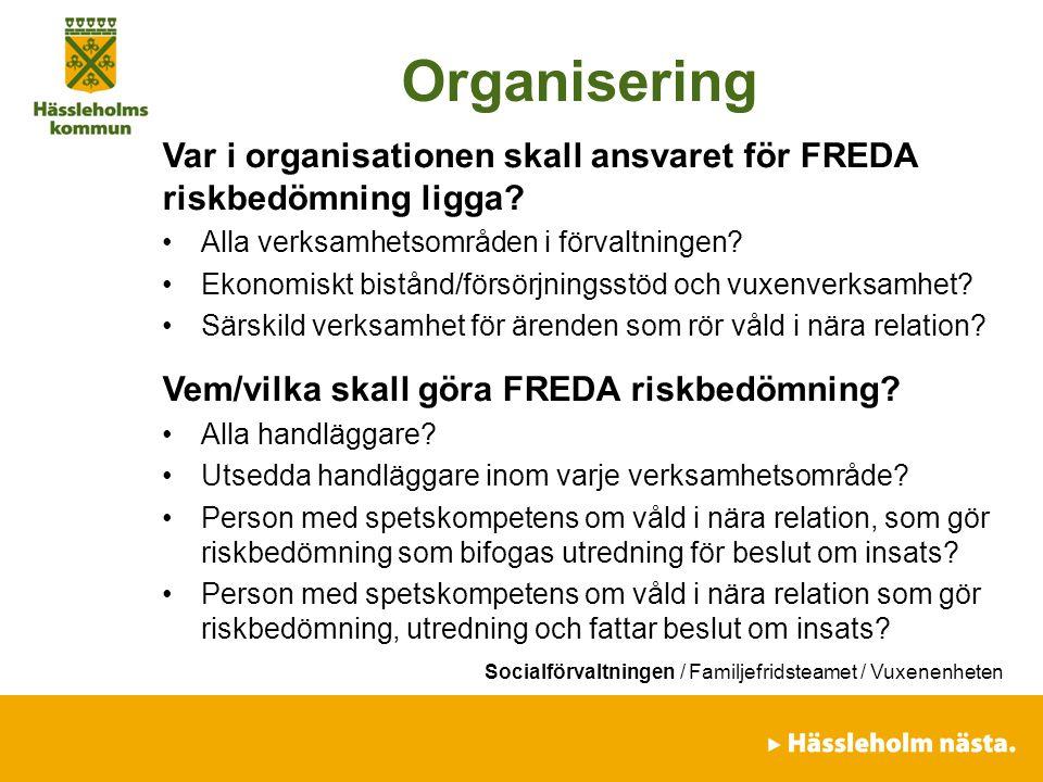 Organisering Var i organisationen skall ansvaret för FREDA riskbedömning ligga Alla verksamhetsområden i förvaltningen