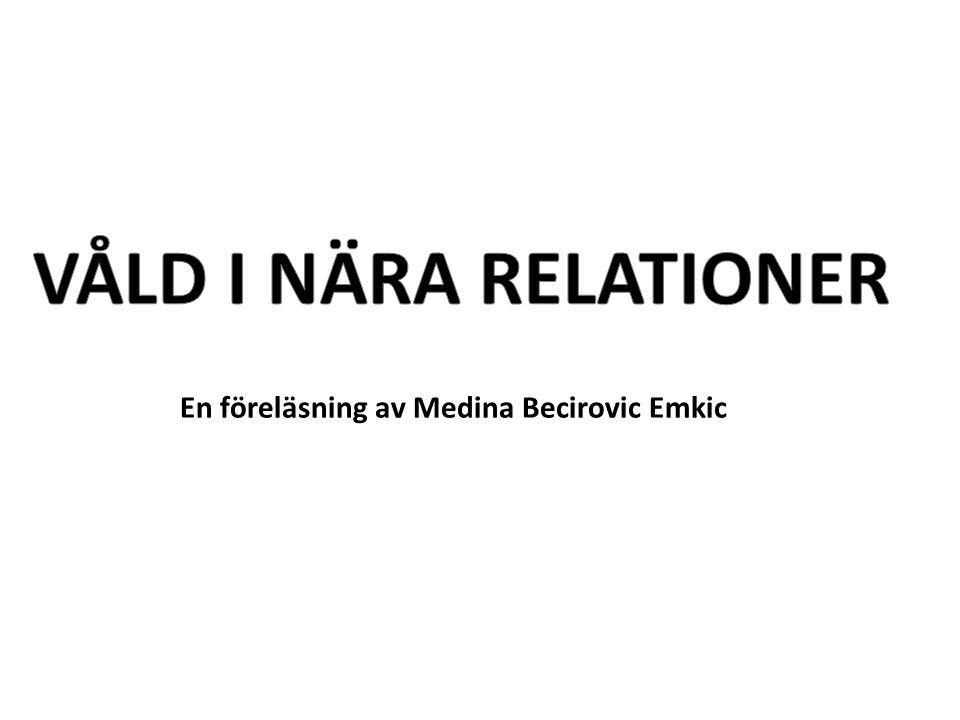 VÅLD I NÄRA RELATIONER En föreläsning av Medina Becirovic Emkic