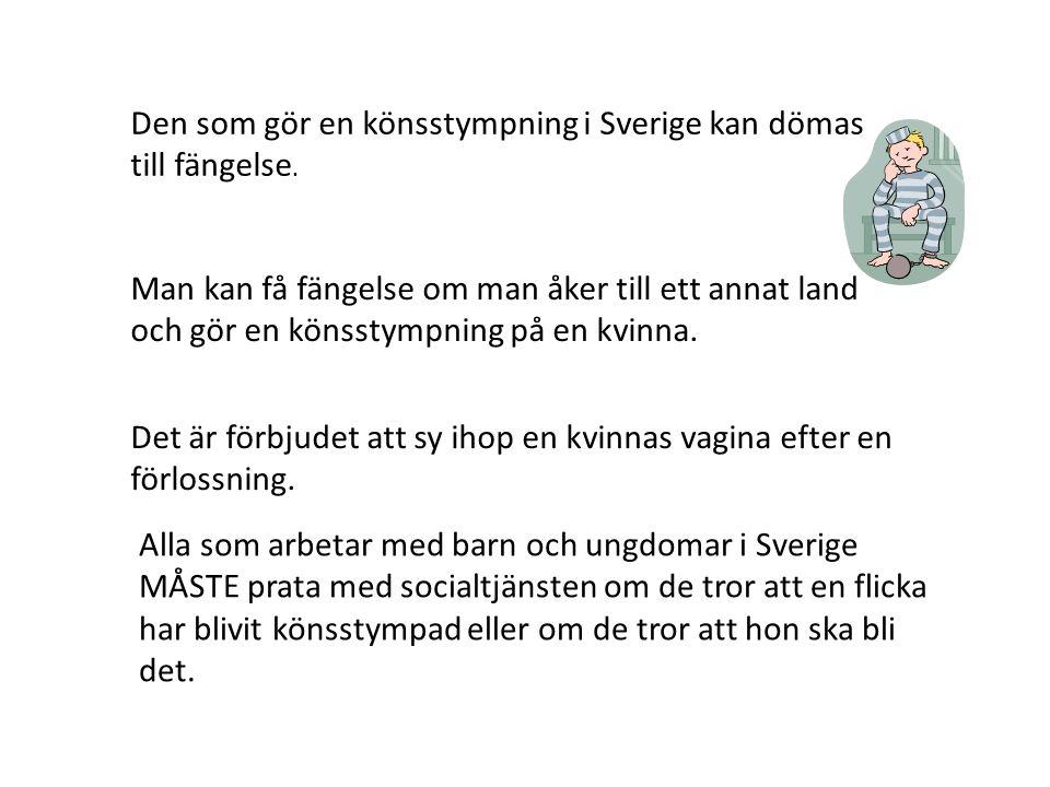 Den som gör en könsstympning i Sverige kan dömas till fängelse.