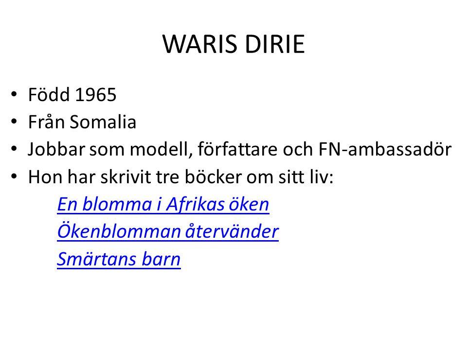 WARIS DIRIE Född 1965 Från Somalia