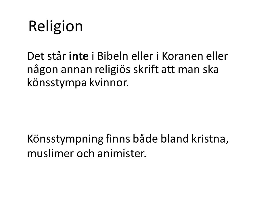 Religion Det står inte i Bibeln eller i Koranen eller någon annan religiös skrift att man ska könsstympa kvinnor.