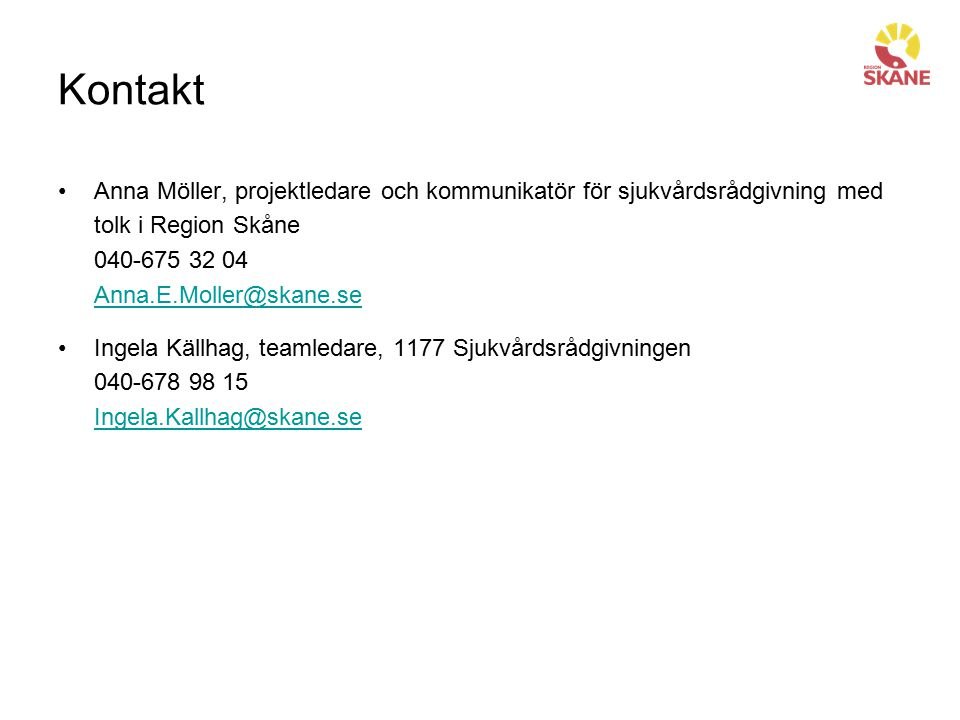 Kontakt Anna Möller, projektledare och kommunikatör för sjukvårdsrådgivning med tolk i Region Skåne 040-675 32 04 Anna.E.Moller@skane.se.