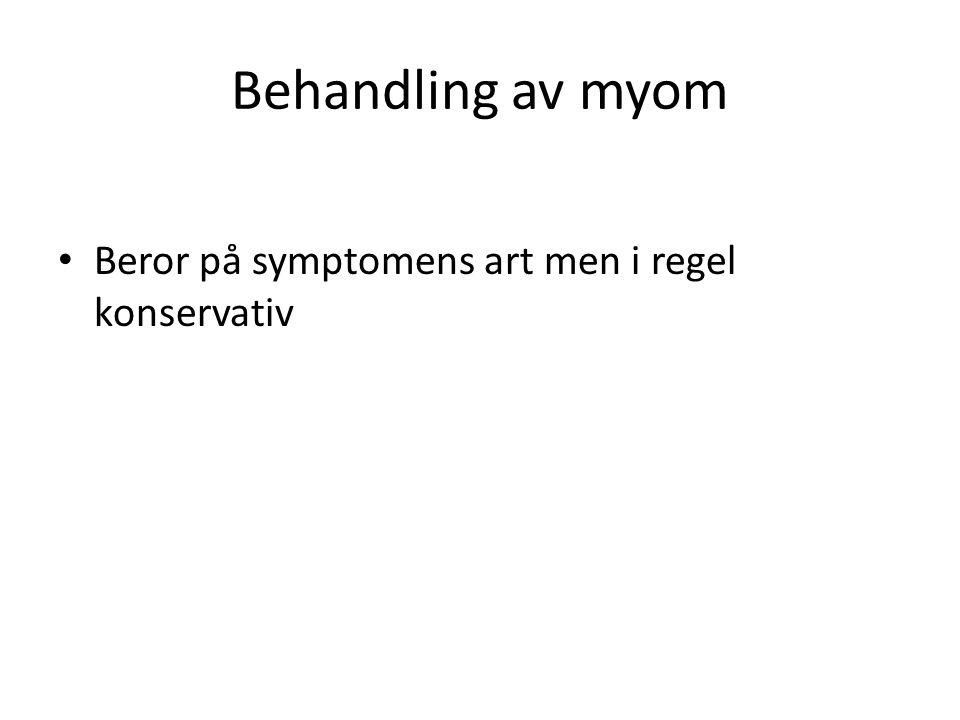 Behandling av myom Beror på symptomens art men i regel konservativ