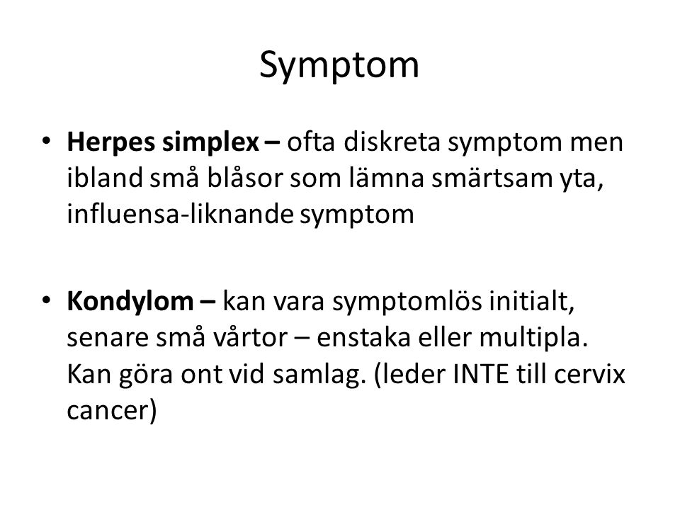 Symptom Herpes simplex – ofta diskreta symptom men ibland små blåsor som lämna smärtsam yta, influensa-liknande symptom.
