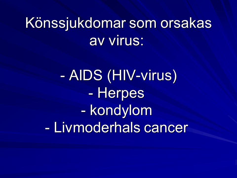 Könssjukdomar som orsakas av virus: - AIDS (HIV-virus) - Herpes - kondylom - Livmoderhals cancer