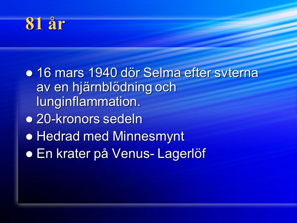 81 år 16 mars 1940 dör Selma efter svterna av en hjärnblödning och lunginflammation. 20-kronors sedeln.