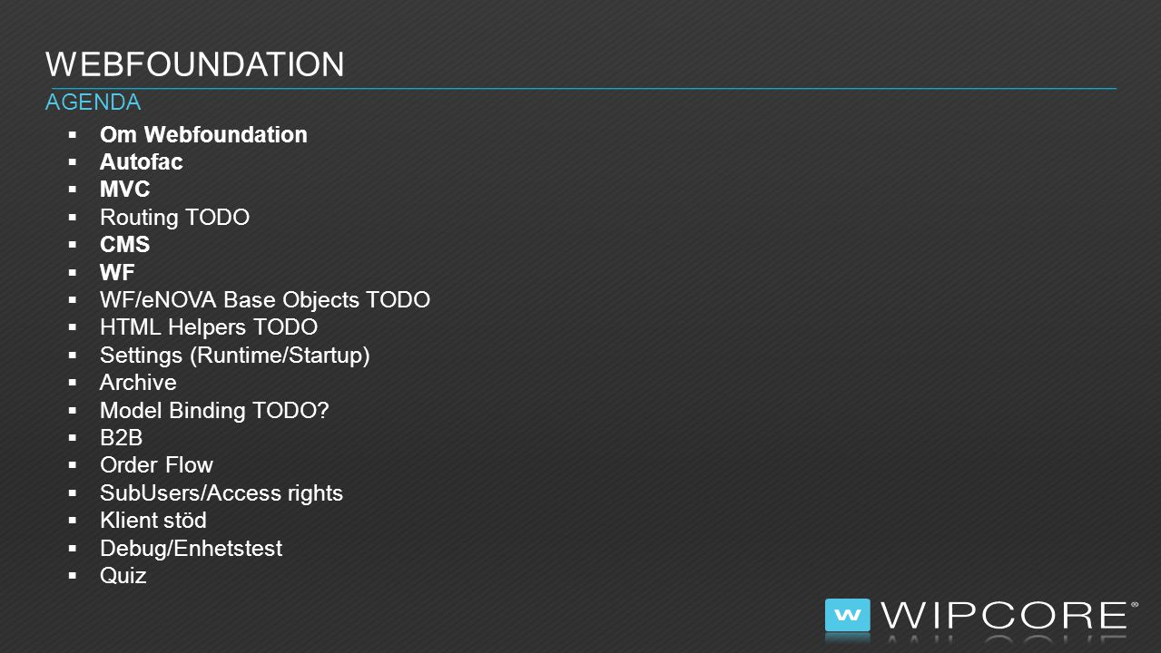 Webfoundation Agenda Om Webfoundation Autofac MVC Routing TODO CMS WF