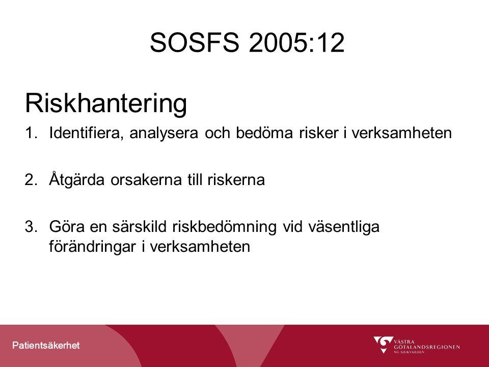 SOSFS 2005:12 Riskhantering. Identifiera, analysera och bedöma risker i verksamheten. Åtgärda orsakerna till riskerna.