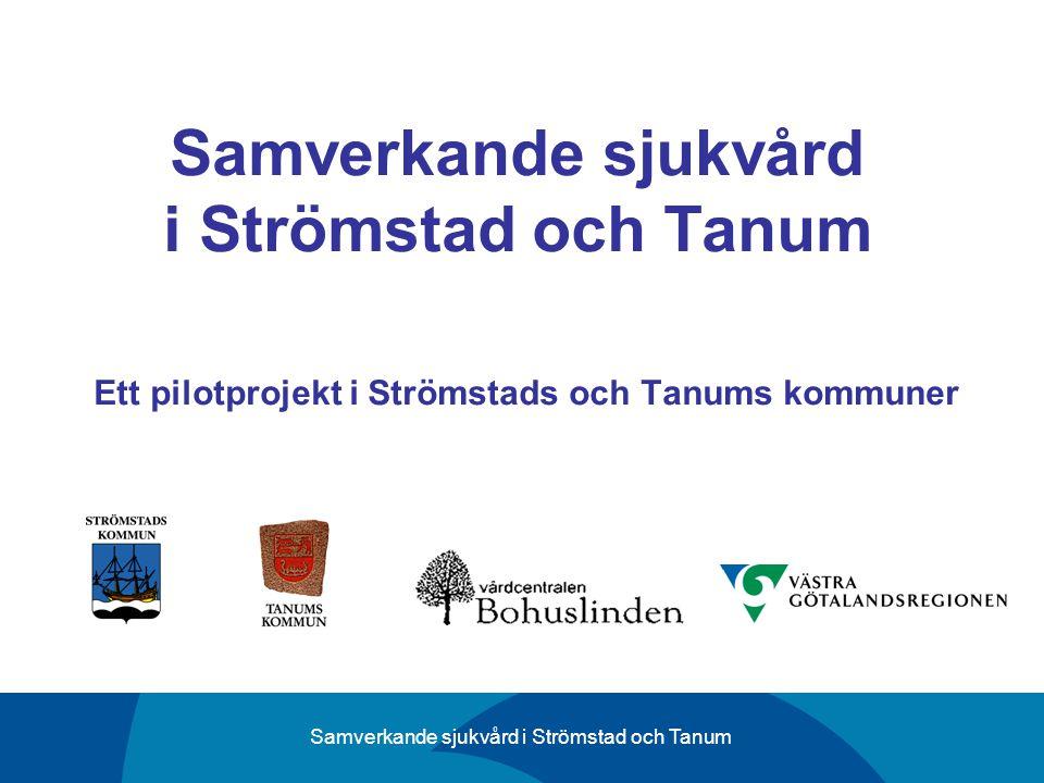 Samverkande sjukvård i Strömstad och Tanum Ett pilotprojekt i Strömstads och Tanums kommuner