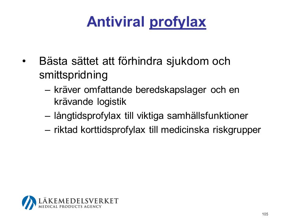 Antiviral profylax Bästa sättet att förhindra sjukdom och smittspridning. kräver omfattande beredskapslager och en krävande logistik.