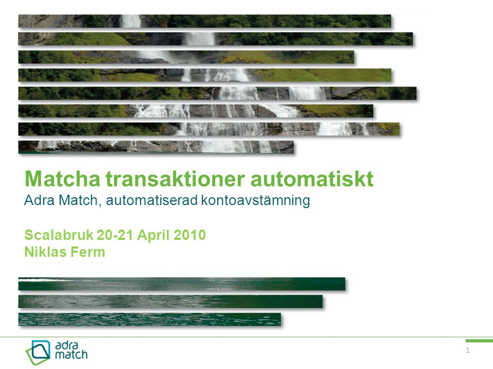 Matcha transaktioner automatiskt Adra Match, automatiserad kontoavstämning Scalabruk 20-21 April 2010 Niklas Ferm