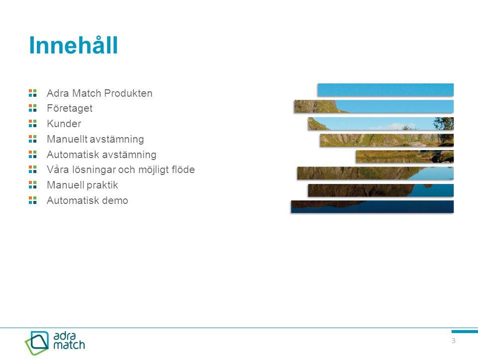 Innehåll Adra Match Produkten Företaget Kunder Manuellt avstämning