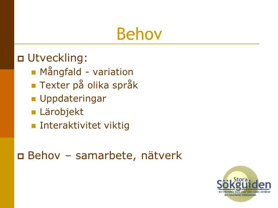 Behov Utveckling: Behov – samarbete, nätverk Mångfald - variation