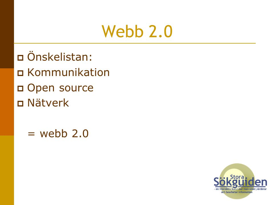 Webb 2.0 Önskelistan: Kommunikation Open source Nätverk = webb 2.0
