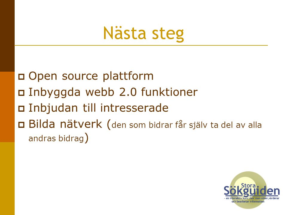 Nästa steg Open source plattform Inbyggda webb 2.0 funktioner