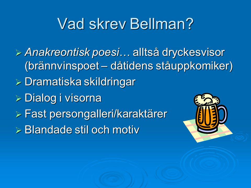 Vad skrev Bellman Anakreontisk poesi… alltså dryckesvisor (brännvinspoet – dåtidens ståuppkomiker)