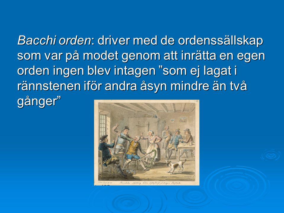 Bacchi orden: driver med de ordenssällskap som var på modet genom att inrätta en egen orden ingen blev intagen som ej lagat i rännstenen iför andra åsyn mindre än två gånger