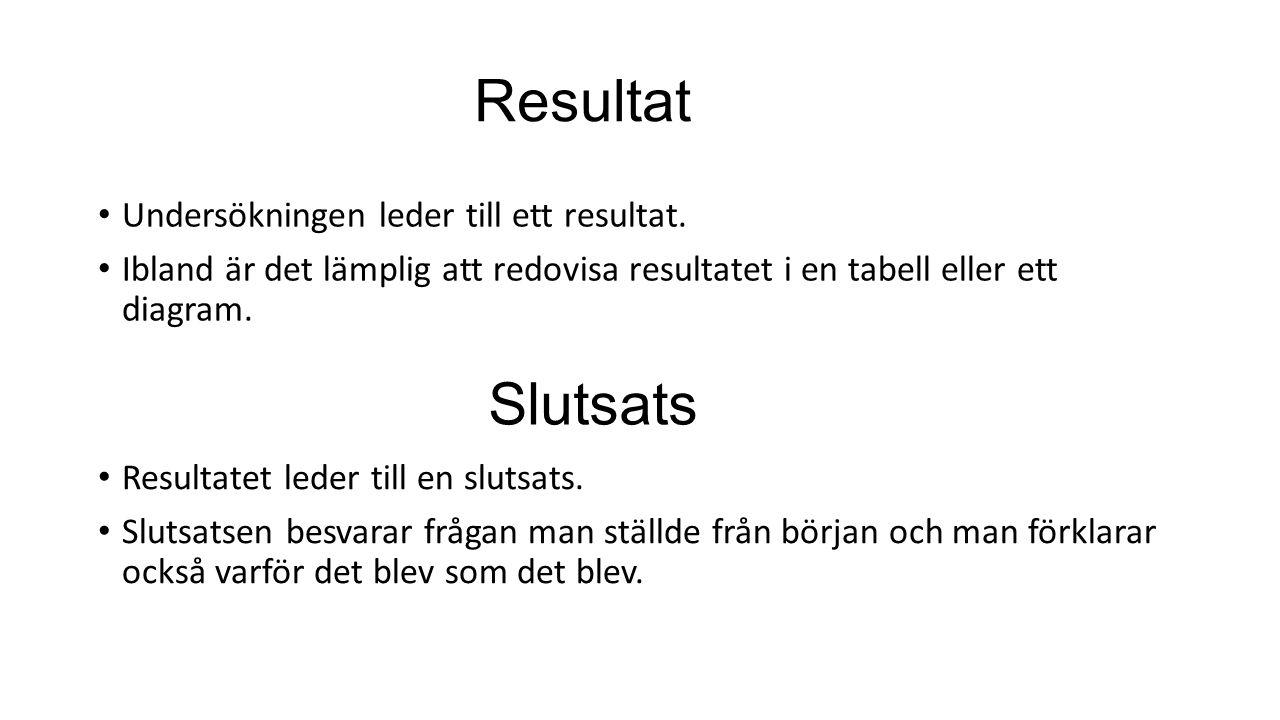Resultat Slutsats Undersökningen leder till ett resultat.