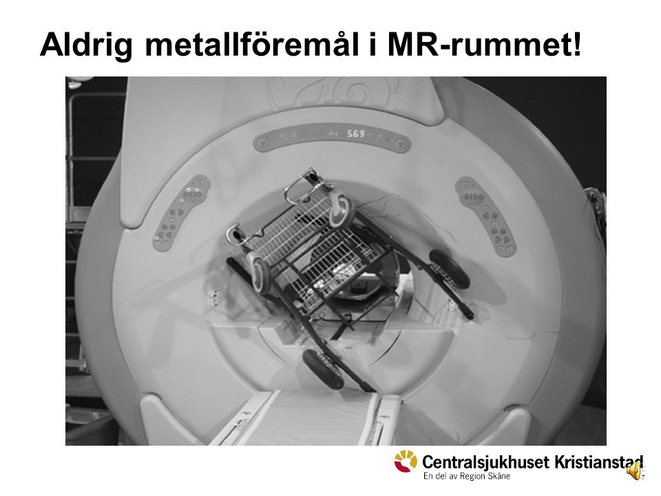 Aldrig metallföremål i MR-rummet!