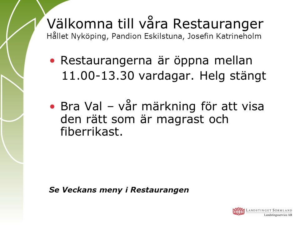 Välkomna till våra Restauranger Hållet Nyköping, Pandion Eskilstuna, Josefin Katrineholm