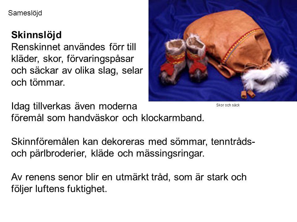Skinnslöjd Renskinnet användes förr till kläder, skor, förvaringspåsar