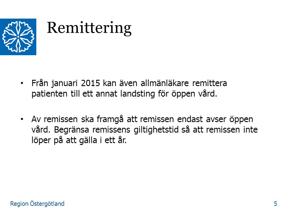 Remittering Från januari 2015 kan även allmänläkare remittera patienten till ett annat landsting för öppen vård.