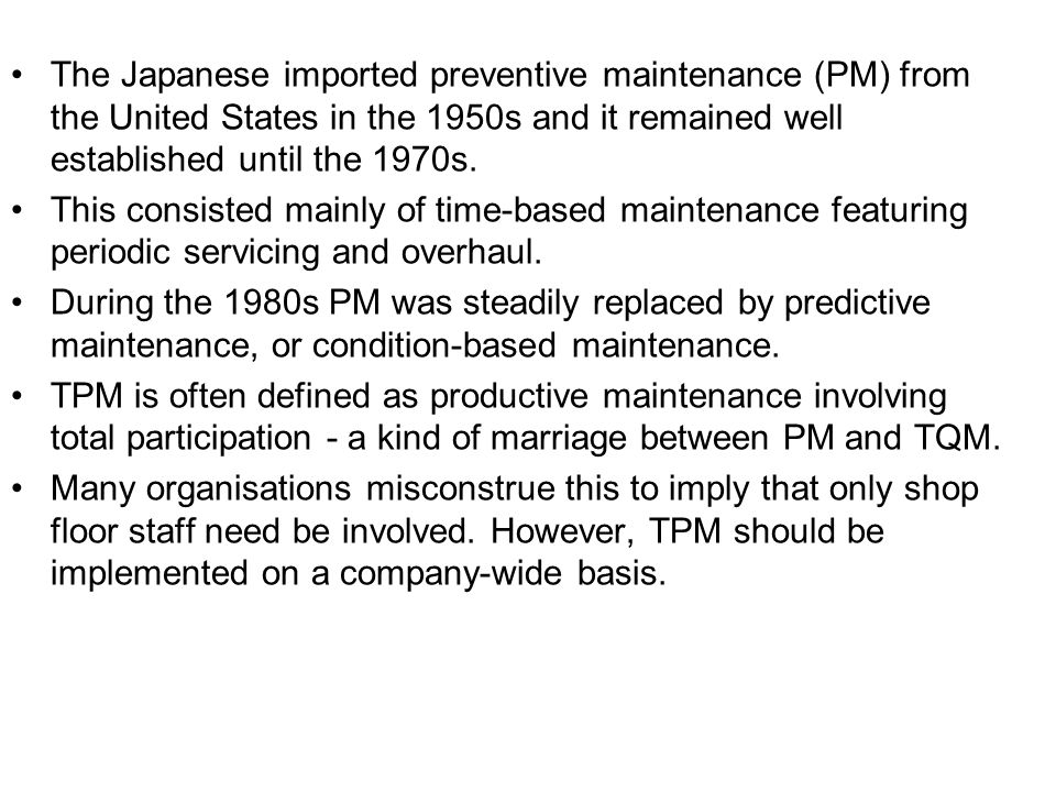 The Japanese imported preventive maintenance (PM) from the United States in the 1950s and it remained well established until the 1970s.