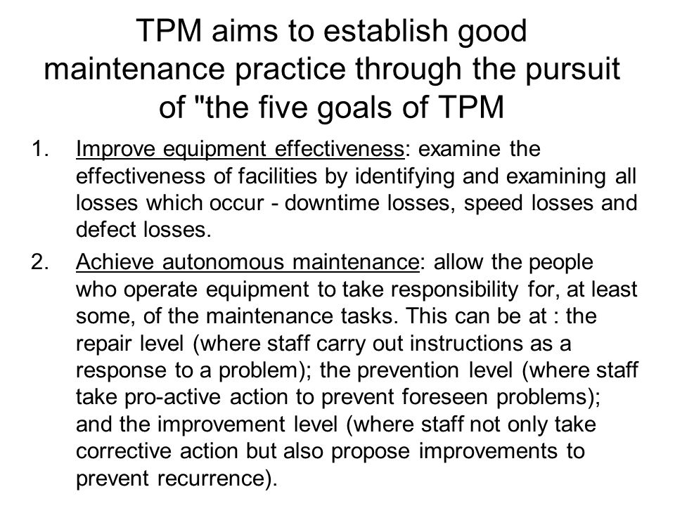 TPM aims to establish good maintenance practice through the pursuit of the five goals of TPM